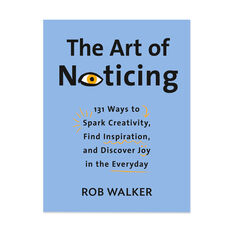 The Art of Noticing: 131 Ways to Spark Creativity, Find Inspiration, and Discover Joy in the Everyday - Hardcover in color
