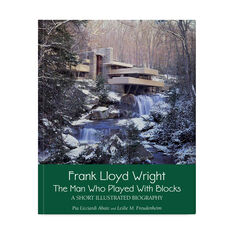 Frank Lloyd Wright: The Man Who Played With Blocks  A Short Illustrated Biography in color
