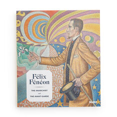 Félix Fénéon: The Anarchist and the Avant-Garde - Hardcover in color