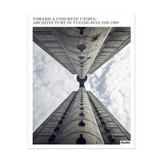 Toward a Concrete Utopia: Architecture in Yugoslavia, 1948–1980 - Hardcover in color