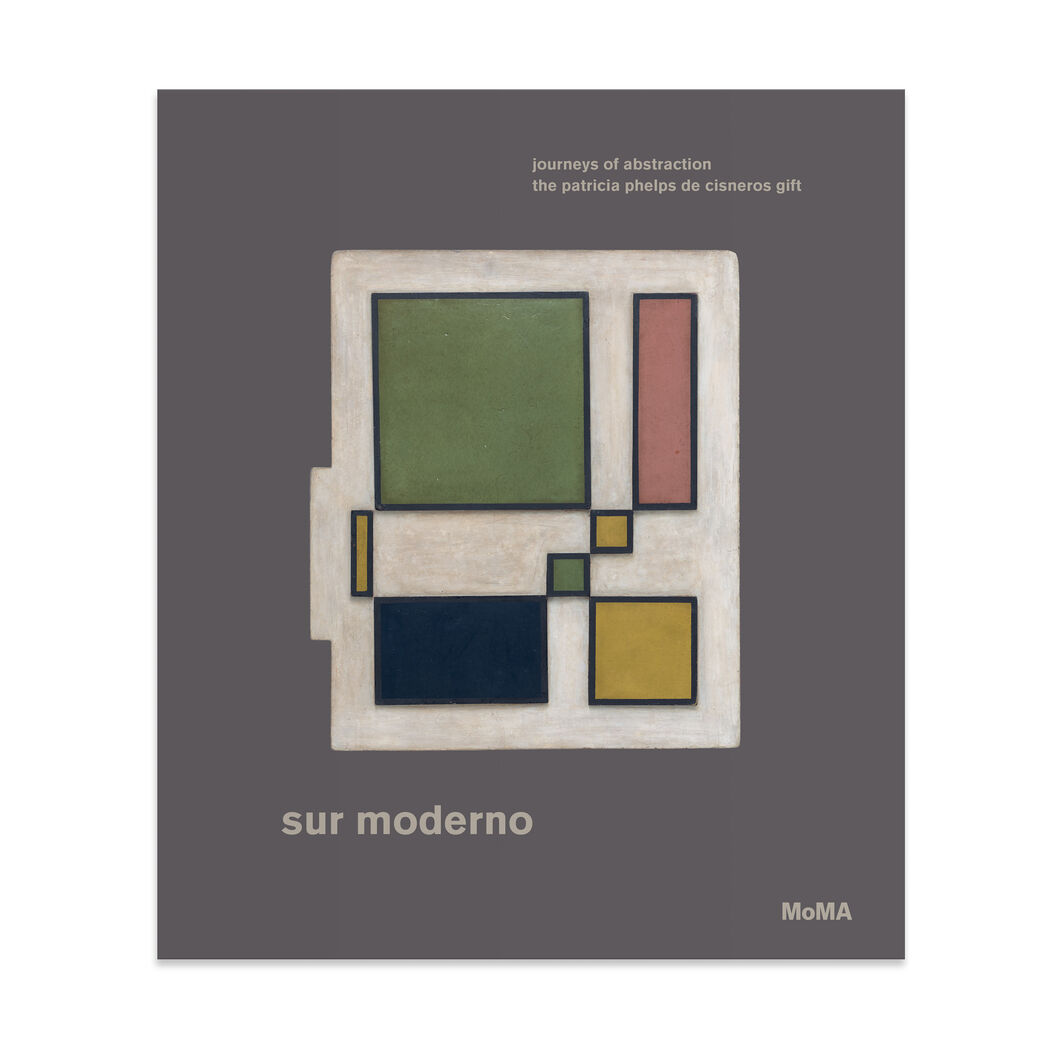 Sur moderno: Journeys of Abstraction— The Patricia Phelps de Cisneros Gift - Hardcover in color