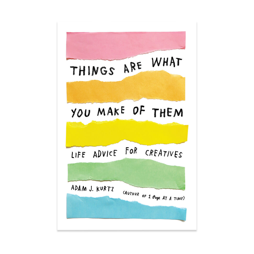 Things Are What You Make of Them:Life Advice for Creatives - Paperback in color